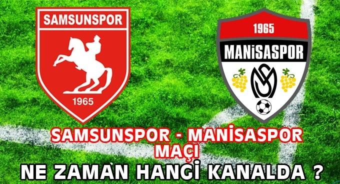 Samsunspor Manisaspor maçı ne zaaman hangi kanalda?