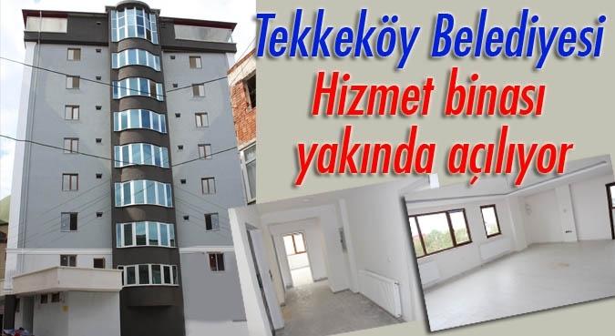 Tekkeköy Belediyesi Hizmet binası yakında açılıyor