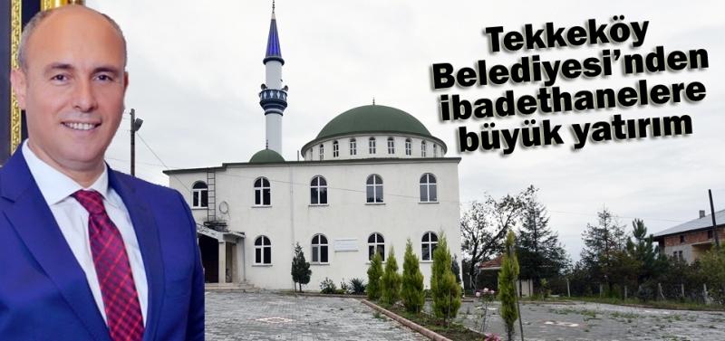 Tekkeköy'de ibadethanelere büyük yatırım