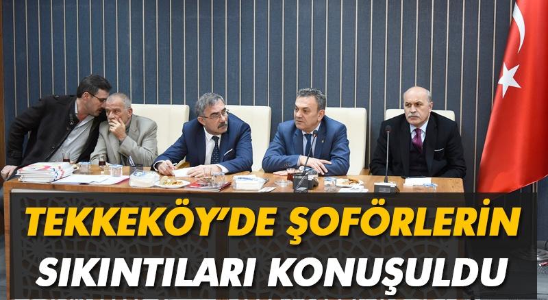 Tekkeköy'de şoförlerin sorunlarına çözüm aranıyor