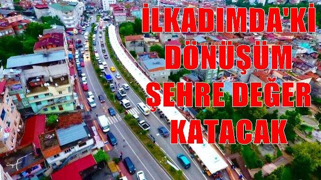 Yerinde Dönüşüm, İlkadım'da tüm mahallelerdeki değişimi tetikleyecek