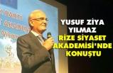 Yusuf Ziya Yılmaz Siyaset Rize Akademisi'nde konuştu