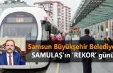 Samsun Büyükşehir Belediyesi SAMULAŞ'ın 'REKOR' günü!