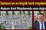 Atakum Kent Meydanı hizmete giriyor!