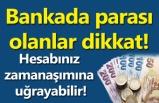 Bankada parası olanlar mutlaka haberimizi okuyun!