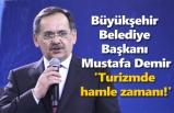Büyükşehir Belediye Başkanı Mustafa Demir'den Turizm Haftası mesajı