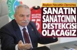 Başkan Demirtaş, Sanatın ve Sanatçının Destekçisi Olacağız
