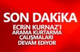 Ecrin Kurnaz'ı Arama Kurtarma Çalışmaları Devam Ediyor