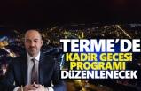 Terme'de Kadir Gecesi Özel Programı Düzenlenecek
