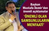 Başkan Demir: Samsun halkının menfaatlerini ön planda tutarız