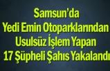 Samsun'da Yedi Emin Otoparklarından Usulsüz İşlem Yapan 17 Şüpheli Şahıs Yakalandı