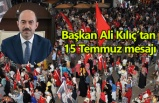 Başkan Ali Kılıç'tan '15 Temmuz' mesajı