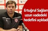 Ertuğrul Sağlam: Samsunspor'u şampiyon yapmak istiyorum