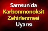 Samsun'da Karbonmonoksit Zehirlenmesi Uyarısı