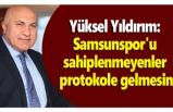 Yıldırım: Samsunspor'u sahiplenmeyenler protokole gelmesin