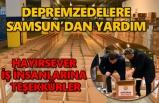 Samsunlu hayırsever iş insanlarından depremzedelere yardım