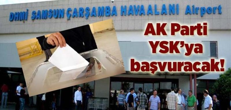 AK Parti Samsun İl Başkanlığı YSK'ya başvuracak!
