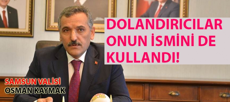 Dolandırıcılar Vali Osman Kaymak'ın da adını kullanmışlar!