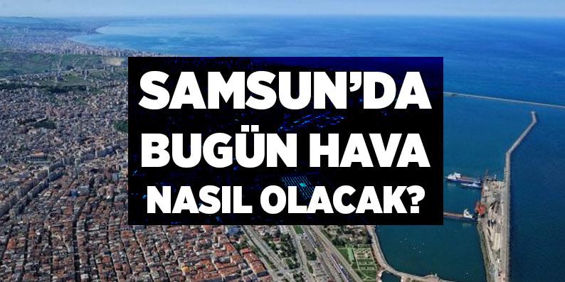 Samsun'da hava durumu nasıl?