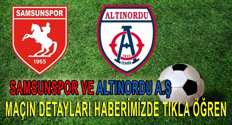 Samsunspor Altınordu A.Ş maçı ne zaman hangi kanalda?