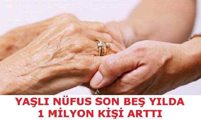 Türkiye'de yaşlı nüfusu ne kadar?