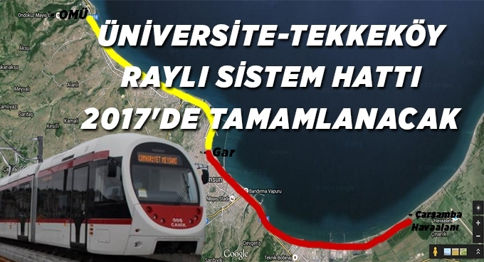 Üniversite Tekkeköy raylı sistem hattı 2017'de tamamlanacak