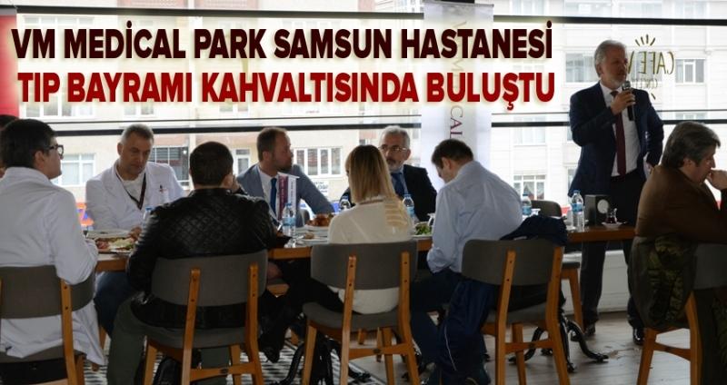 VM Medical Park Samsun Hastanesi kahvaltıda buluştu