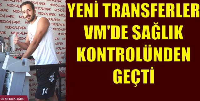 Yeni Transferler Samsun VM Medical Park'ta