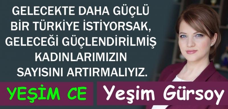 Yeşim Gürsoy yazdı: Gelecekte daha güçlü bir Türkiye İstiyorsak...