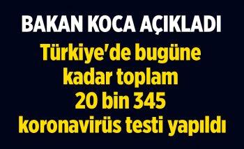 Türkiye'de bugüne kadar toplam 20 bin 345 koronavirüs testi yapıldı