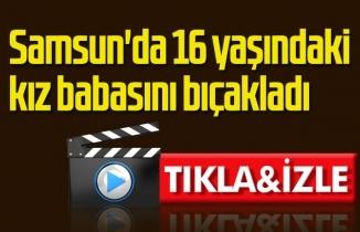 Samsun'da 16 yaşındaki kız babasını bıçakladı